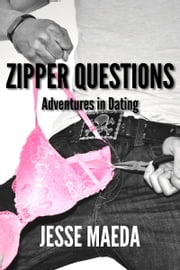 Adventures in Dating: Zipper Questions ebook by Jesse Maeda