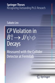 CP Violation in {B_s}^0 -> J/psi.phi Decays - Measured with the Collider Detector at Fermilab ebook by Sabato Leo