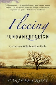 Fleeing Fundamentalism - A Minister's Wife Examines Faith ebook by Carlene Cross