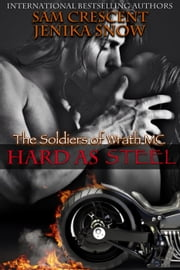 Hard As Steel - The Soldiers of Wrath MC, #3 ebook by Jenika Snow,Sam Crescent