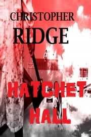 Hatchet Hall ebook by Christopher Ridge