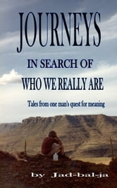 Journeys In Search Of Who We Really Are, Tales from one man's search for meaning ebook by Jadbalja