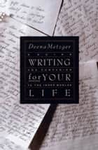 Writing for Your Life ebook by Deena Metzger
