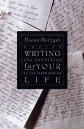 Writing for Your Life - Discovering the Story of Your Life's Jou ebook by Deena Metzger