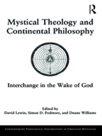 Mystical Theology and Continental Philosophy - Interchange in the Wake of God ebook by