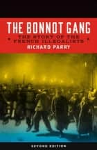 The Bonnot Gang - The Story of the French Illegalists eBook by Richard Parry