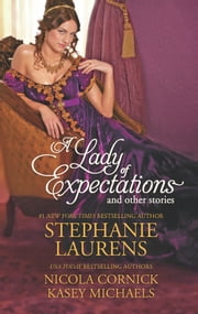 A Lady of Expectations and Other Stories: A Lady of Expectations\The Secrets of a Courtesan\How to Woo a Spinster - The Secrets of a Courtesan\How to Woo a Spinster ebook by Stephanie Laurens, Nicola Cornick, Kasey Michaels