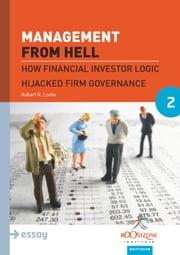 Management From Hell - How Financial Investor Logic Hijacked Firm Governance ebook by Robert R. Locke