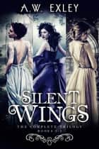 Silent Wings - The complete trilogy ebook by A.W. Exley
