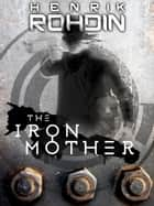 The Iron Mother ebook by Henrik Rohdin