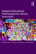 Adaptive Educational Technologies for Literacy Instruction ebook by Scott A. Crossley, Danielle S. McNamara