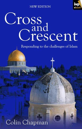 Cross and Crescent - Responding to the challenges of Islam ebook by Colin Chapman