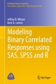 Modeling Binary Correlated Responses using SAS, SPSS and R ebook by Jeffrey R. Wilson,Kent A. Lorenz