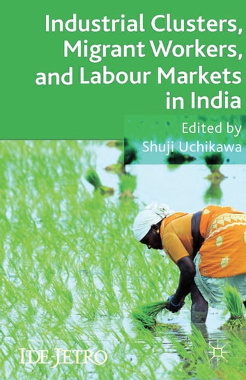 Industrial Clusters, Migrant Workers, and Labour Markets in India ebook by