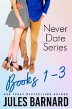 Never Date Series: Books 1 to 3 ebook by Jules Barnard