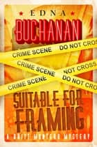 Suitable For Framing - A Britt Montero Mystery - Book Three ebook by Edna Buchanan