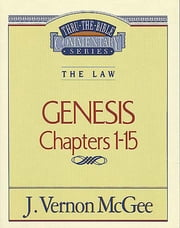 Thru the Bible Vol. 01: The Law (Genesis 1-15) ebook by J. Vernon McGee