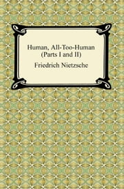 Human, All-Too-Human (Parts I and II) ebook by Friedrich Nietzsche