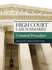 High Court Case Summaries on Criminal Procedure, Keyed to Dressler, 5th ebook by Publishers Editorial Staff