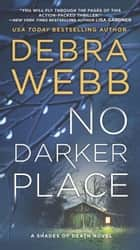 No Darker Place - A Thriller ebook by Debra Webb