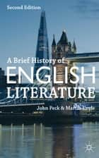A Brief History of English Literature ebook by John Peck, Martin Coyle