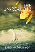 The Un-Real B13 ebook by Bafo Nathan Yoti