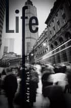 Life ebook by Andre Flack