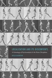 Localization and Its Discontents - A Genealogy of Psychoanalysis and the Neuro Disciplines ebook by Katja Guenther
