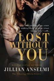 Lost Without You - Book 2 in The Chasing Olivia Series, #2 ebook by Jillian Anselmi