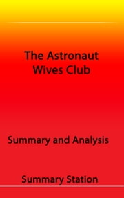 "Summary and Analysis of Lily Koppel's ""The Astronaut Wives Club"" ebook by Summary Station"