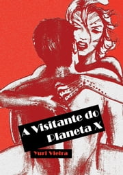 A Visitante do Planeta X ebook by Yuri Vieira