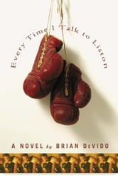 Every Time I Talk to Liston - A Novel ebook by Brian DeVido