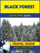 Black Forest Travel Guide (Quick Trips Series) - Sights, Culture, Food, Shopping & Fun ebook by Denise Khan
