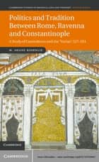 Politics and Tradition Between Rome, Ravenna and Constantinople ebook by Dr M. Shane Bjornlie