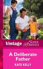 A Deliberate Father (Mills & Boon Vintage Superromance) (Suddenly a Parent, Book 24) eBook by Kate Kelly