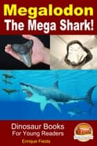 Megalodon: The Mega Shark! ebook by Enrique Fiesta