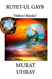 "Ruyet-ul Gayb: ""Haberci Rüyalar"" ebook by Murat Uhray"
