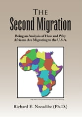 The 2nd Migration - Being an Analysis of How and Why Africans are Migrating to the U.S.A. ebook by Richard E. Nzeadibe, Ph. D.
