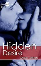 Hidden Desire - Saison 1 ebook by Angel Arekin