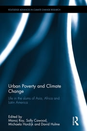 Urban Poverty and Climate Change - Life in the slums of Asia, Africa and Latin America ebook by Manoj Roy,Sally Cawood,Michaela Hordijk,David Hulme