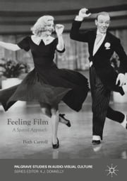 Feeling Film - A Spatial Approach ebook by Beth Carroll