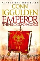 Emperor: The Blood of Gods (Emperor Series, Book 5) ebook by Conn Iggulden