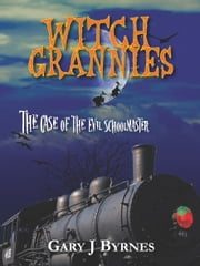 Witch Grannies: The Case of the Evil Schoolmaster ebook by Gary J Byrnes