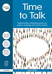 Time to Talk - Implementing outstanding practice in speech, language and communication ebook by Jean Gross