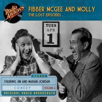 Fibber McGee and Molly - The Lost Episodes, Volume 6 audiobook by Don Quinn
