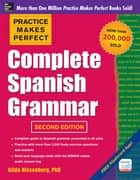 Practice Makes Perfect Complete Spanish Grammar, 2nd Edition ebook by Gilda Nissenberg