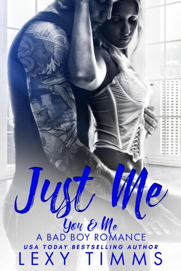 Just Me - You & Me - A Bad Boy Romance, #1 ebook by Lexy Timms