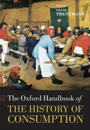 The Oxford Handbook of the History of Consumption ebook by Frank Trentmann