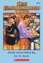 The Baby-Sitters Club #71: Claudia and the Perfect Boy ebook by Ann M. Martin