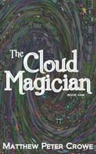 The Cloud Magician: Book One ebook by matt crowe